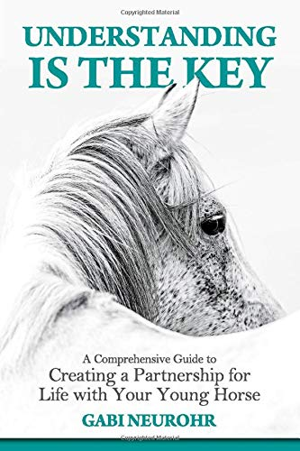 Image OfUnderstanding Is The Key: A Comprehensive Guide To Creating A Partnership For Life With Your Young Horse
