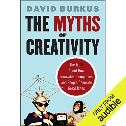 The Myths of Creativity     The Truth About How Innovative Companies and People Generate Great Ideas              By:                                                                                                                                 David Burkus                               Narrated by:                                                                                                                                 Stephen Bowlby                      Length: 5 hrs and 58 mins     59 ratings     Overall 4.3