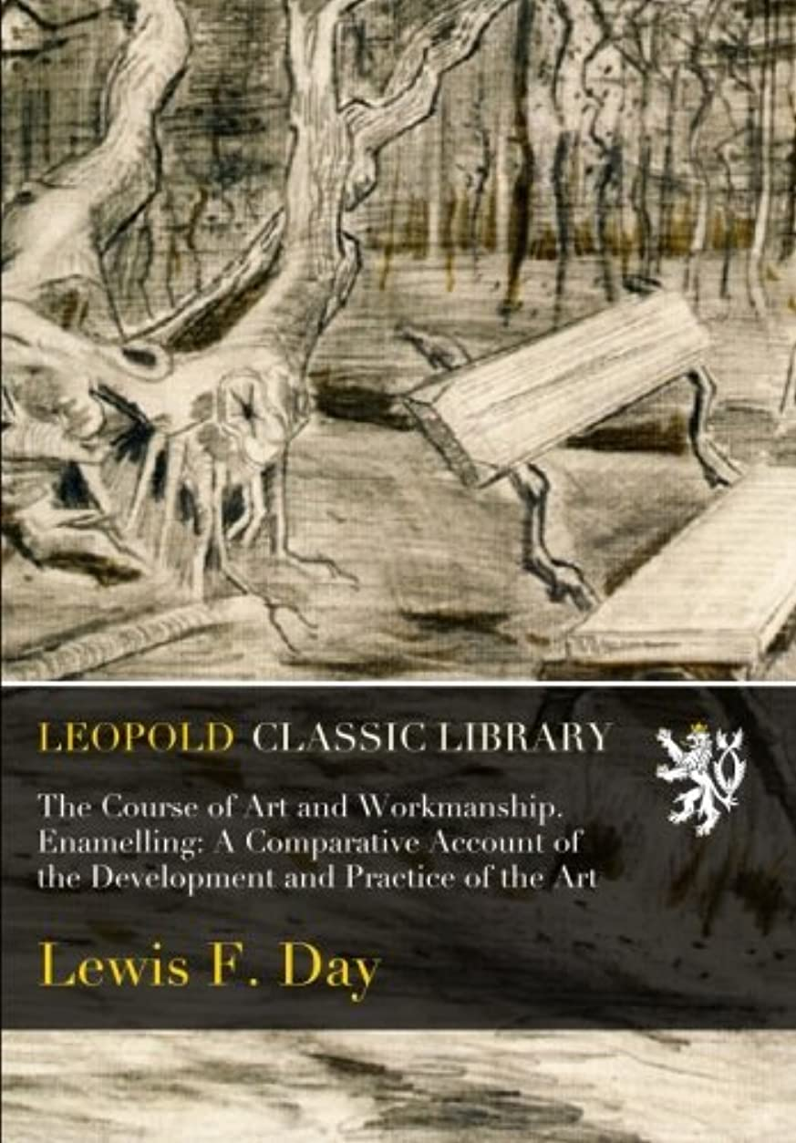 墓地もし豊富The Course of Art and Workmanship. Enamelling: A Comparative Account of the Development and Practice of the Art