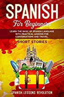 Spanish for Beginners: Learn the Basic of Spanish Language with Practical Lessons for Conversations and Travel. SHORT STORIES