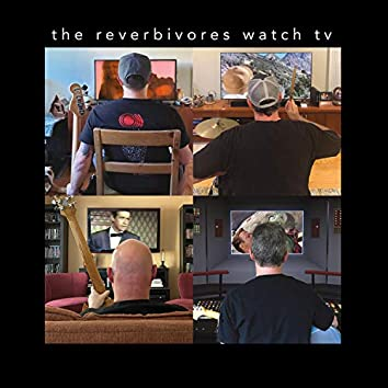 The Reverbivores Watch TV