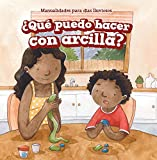 Que Puedo Hacer Con Arcilla? (What Can I Make with Clay?) (Manualidades para días lluviosos / Rainy-day Crafts)