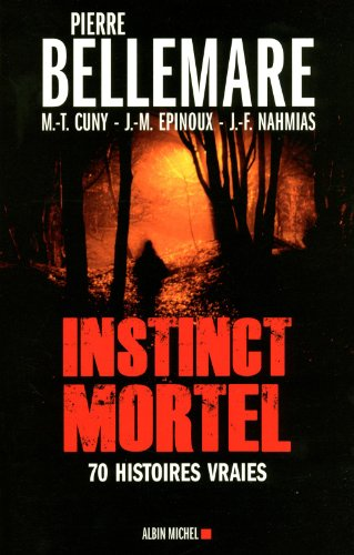 Instinct mortel: Soixante-dix histoires vraies