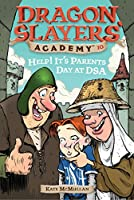 Help! It's Parents at DSA: Dragon Slayer's Academy 10 (Dragon Slayers' Academy)