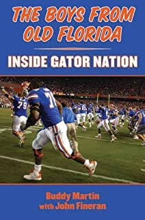 The Boys from Old Florida: Inside Gator Nation by Buddy Martin (2013-09-03)