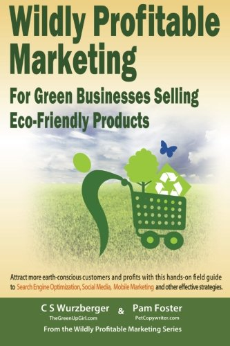 Compare Textbook Prices for Wildly Profitable Marketing for Green Businesses Selling Eco-Friendly Products  ISBN 9781491208205 by Wurzberger, CS,Foster, Pam