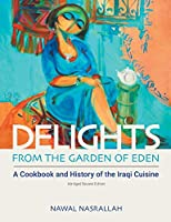 Delights from the Garden of Eden: A Cookbook and History of the Iraqi Cuisine