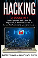 Hacking: 2 Books in 1 - Linux Systems and Linux for Beginners, A Practical Guide to Learn the Command Line and more ..