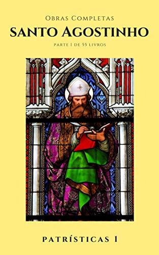 Santo Agostinho Obras Completas (Parte 1): Patrísticas 1