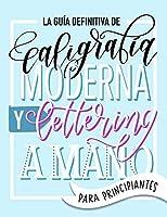 La guía definitiva de caligrafía moderna y lettering a mano para principiantes: Aprende a dibujar letras: un cuaderno de...