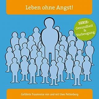 Leben ohne Angst!                   Autor:                                                                                                                                 Uwe Pettenberg                               Sprecher:                                                                                                                                 Uwe Pettenberg                      Spieldauer: 1 Std. und 3 Min.     3 Bewertungen     Gesamt 3,7