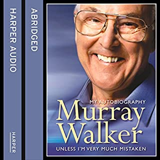 Unless I'm Very Much Mistaken                   By:                                                                                                                                 Murray Walker                               Narrated by:                                                                                                                                 Murray Walker                      Length: 3 hrs and 24 mins     84 ratings     Overall 4.6