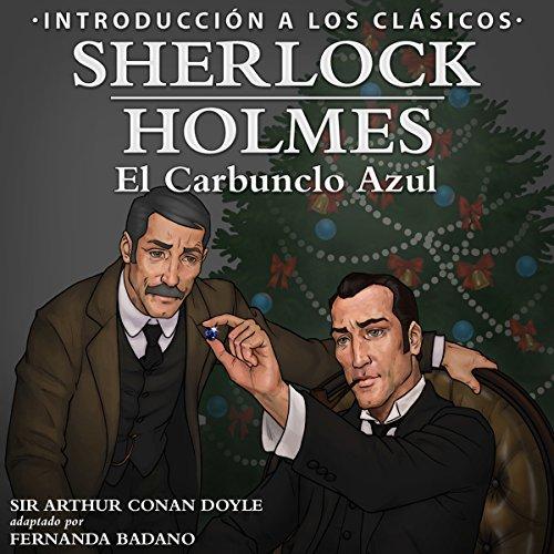 Sherlock Holmes - El Carbunclo Azul: Introducción a los Clásicos [Sherlock Holmes - The Blue Carbuncle: Introduction to the Classics] Audiobook By Arthur Conan Doyle cover art