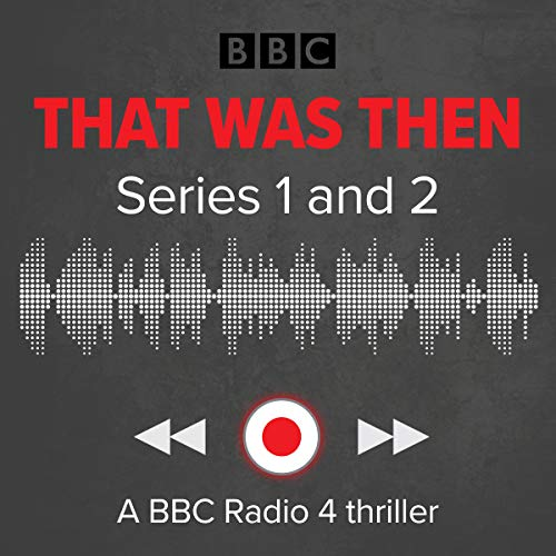 That Was Then: Series 1 and 2     A BBC Radio 4 Thriller              By:                                                                                                                                 Jonathan Myerson                               Narrated by:                                                                                                                                 full cast,                                                                                        Rosie Cavaliero                      Length: 3 hrs and 36 mins     5 ratings     Overall 4.4
