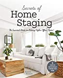 Secrets of Home Staging: The Essential Guide to Getting Higher Offers Faster (Home décor ideas, design tips, and advice on staging your home)