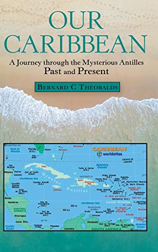 Compare Textbook Prices for Our Caribbean: A Journey Through the Mysterious Antilles  ISBN 9781480892460 by Theobalds, Bernard C.