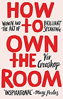 Viv Groskop - How To Own The Room: Women And The Art Of Brilliant Speaking