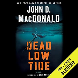 Dead Low Tide     A Novel              By:                                                                                                                                 John D. MacDonald                               Narrated by:                                                                                                                                 Stephen Hoye                      Length: 7 hrs and 2 mins     78 ratings     Overall 4.2