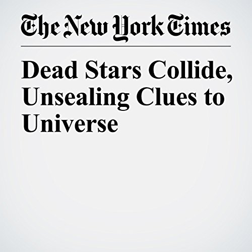 Dead Stars Collide, Unsealing Clues to Universe copertina