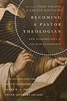 Becoming a Pastor Theologian: New Possibilities for Church Leadership (Center for Pastor Theologians)