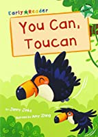 You Can, Toucan: (Green Early Reader)