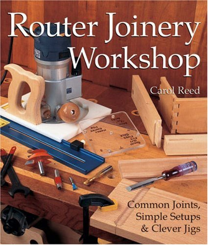 Router Joinery Workshop: Common Joints, Simple Set-Ups and Clever Jigs