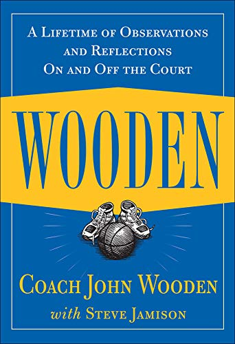 Wooden: A Lifetime of Observations and Reflections On and...
