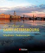 La magie de Saint-Pétersbourg - Promenades insolites et splendeurs éternelles de Vladimir Fedorovski