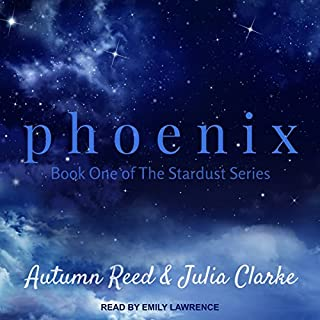 Phoenix     Stardust, Book 1              By:                                                                                                                                 Autumn Reed,                                                                                        Julia Clarke                               Narrated by:                                                                                                                                 Emily Lawrence                      Length: 5 hrs and 57 mins     2 ratings     Overall 3.5