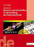 Gewusst wie: Normen und Vorschriften im Berufsalltag der Elektrofachkraft (de-Fachwissen) - Frank Ziegler
