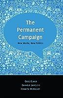 The Permanent Campaign: New Media, New Politics (Digital Formations)