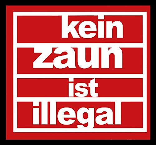 Aufkleber / Sticker - Kein Zaun ist illegal (Sticker-Set, 10 Stück)