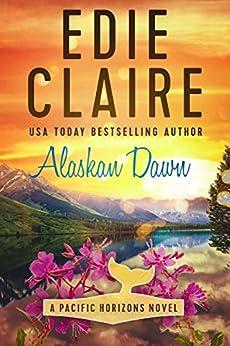Alaskan Dawn (Pacific Horizons Book 1) by [Edie Claire]