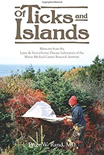 Of Ticks and Islands: Memoirs from the Lyme and Vector-borne Disease Laboratory of the Maine Medical Center Research Insti...