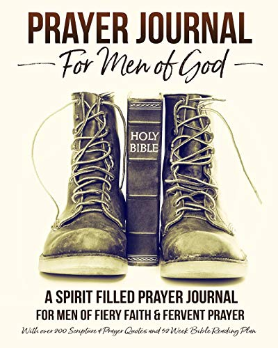 Prayer Journal For Men of God - A Spirit Filled Prayer Journal For Men of Fiery Faith & Fervent Prayer: With over 200 Scripture & Prayer Quotes and 52 Week Bible Reading Plan