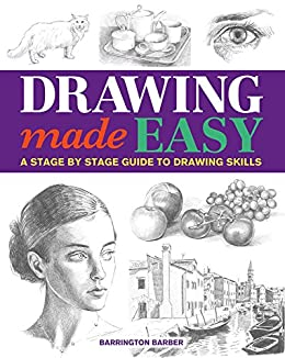 Drawing Made Easy: A Stage by Stage Guide to Drawing Skills by [Barrington Barber]