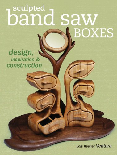 Sculpted Band Saw Boxes: Design, Inspiration & Construction (Popular Woodworking) (English Edition)