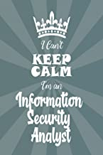 I Can't Keep Calm - Information Security Analyst Gift: Wide Ruled Notebook Matte Finish Cover, 100 Blank pages, (6 x 9) in...