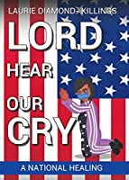 Lord Hear Our Cry: A National Healing