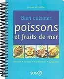Bien Cuisiner Poissons Et Fruits De Mer - Choisir, Acheter, Préparer, Déguster