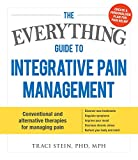 Image of The Everything Guide To Integrative Pain Management: Conventional and Alternative Therapies for Managing Pain - Discover New Treatments, Regulate ... Stress, and Nurture Your Body and Mind