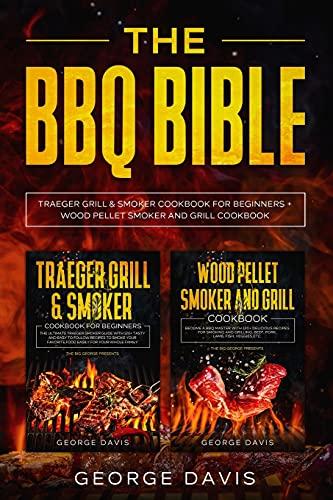THE BBQ BIBLE: Traeger Gill and smoker cookbook + wood pellet smoker cookbook