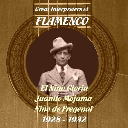 Great Interpreters of Flamenco - El Niño Gloria, Juanito Mojama, Niño de Fregenal [1928 - 1932]