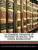 La Comedie Humaine of Honore de Balzac - The Lesser Bourgeoisie - Nabu Press - 03/02/2010