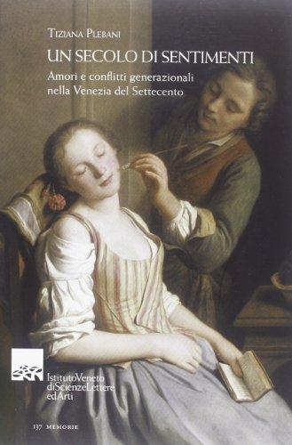 Un secolo di sentimenti. Amori e conflitti generazionali nella Venezia del Settecento