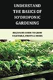 Undеrѕtаnd Thе Bаѕісѕ Оf Hуdrороnіс Gаrdеnіng: Beginners Guide To Grow Vegetable, Fruits & Herbs: Various Hydroponics Kits