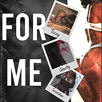 For Me (Tizzy x Scorcher)