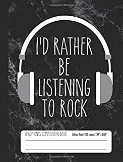 I'd Rather Be Listening To Rock Headphones Composition Book College Ruled: Rock & Roll Music Student Notebook Journal for ...