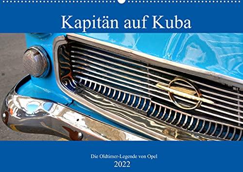 Kapitän auf Kuba - Die Oldtimer-Legende von Opel (Wandkalender 2022 DIN A2 quer)