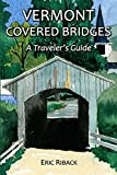 Vermont Covered Bridges: A Traveler s Guide